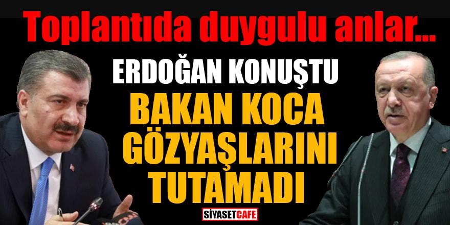 Erdoğan konuştu, Bakan Koca gözyaşlarını tutamadı