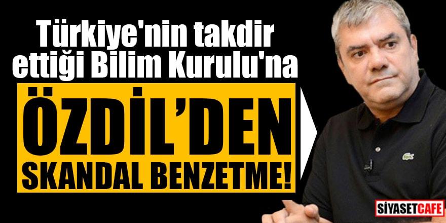 Türkiye'nin takdir ettiği Bilim Kurulu'na Özdil'den skandal benzetme!