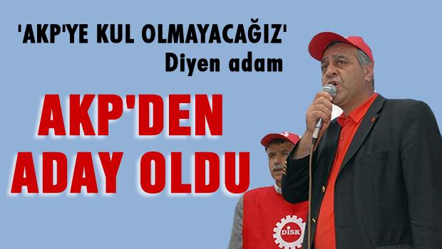 'AKP'ye kul olmayacağız' dedi, AKP adayı oldu!