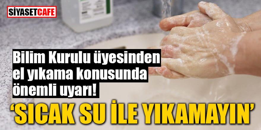 Bilim Kurulu üyesindenel yıkama konusunda önemli uyarı: 'Sıcak su ile yıkamayın'
