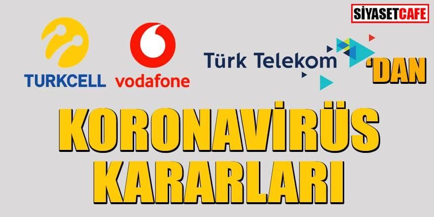 Türk Telekom, Turkcell ve Vodafone'dan koronavirüs kararları