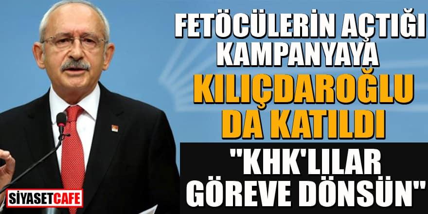 FETÖ'cülerin açtığı kampanyaya Kılıçdaroğlu da katıldı! KHK'lılar göreve dönsün