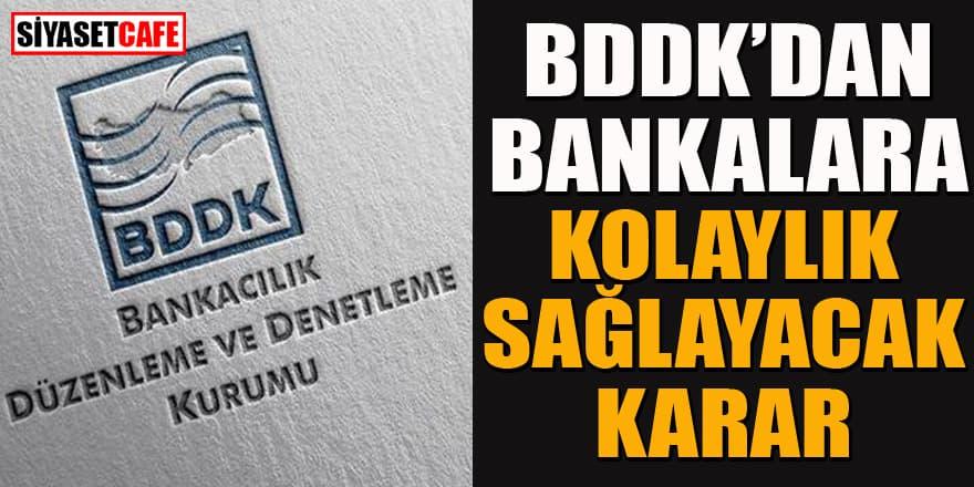 BDDK'dan bankalara kolaylık sağlayan karar