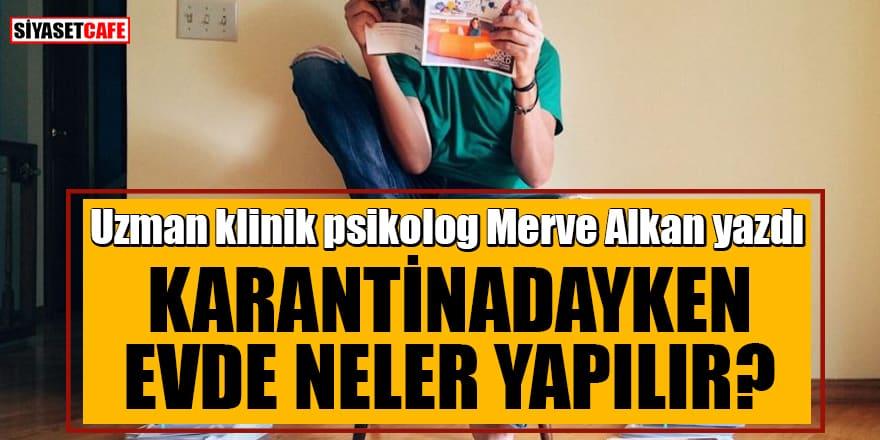 Uzman klinik psikolog Merve Alkan yazdı: Evde neler yapılır? - Virüse karşı duruş