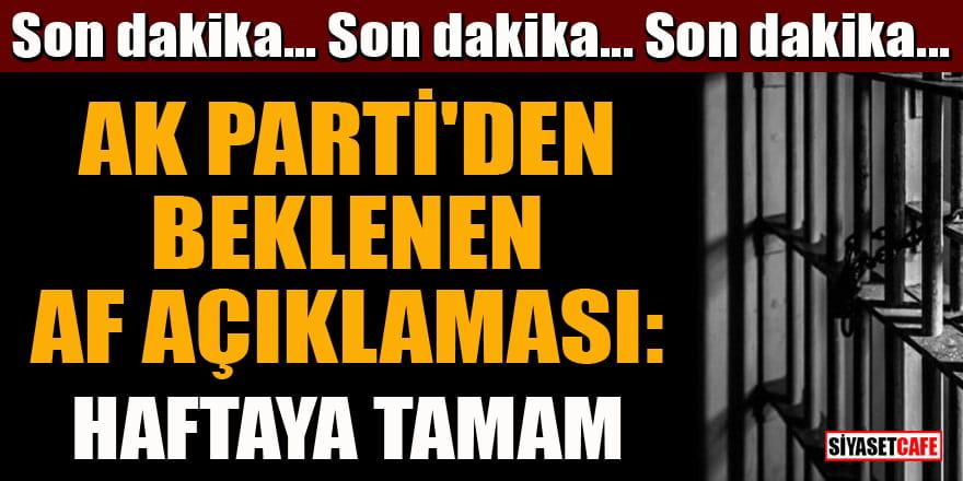 Son dakika! AK Parti'den beklenen af açıklaması: Haftaya tamam