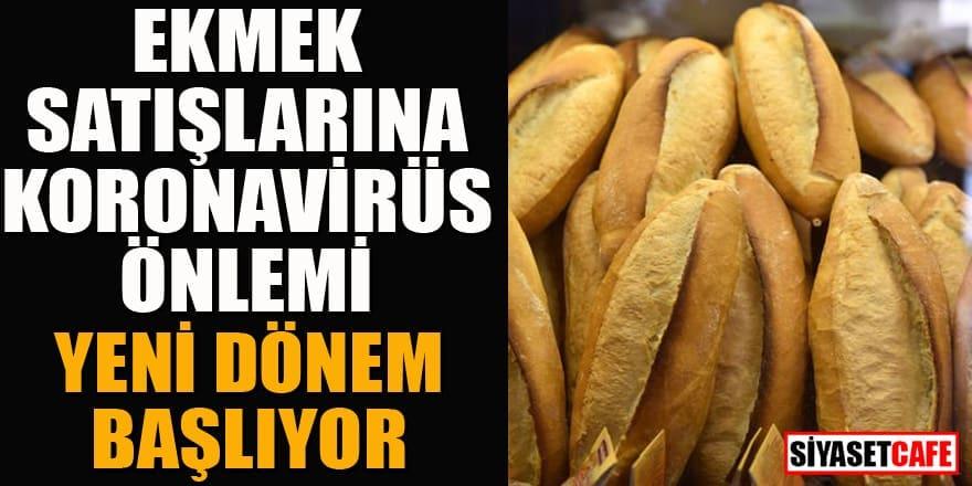 Ekmek satışlarına koronavirüs önlemi! Yeni dönem başlıyor...
