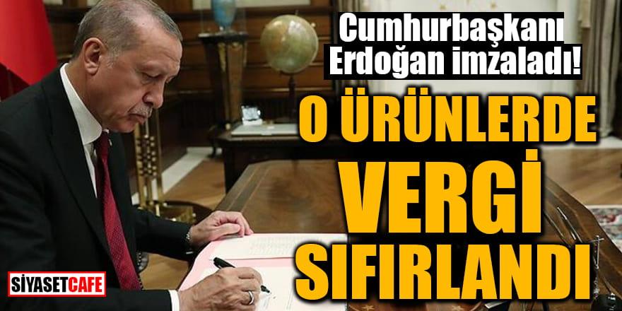 Cumhurbaşkanı Erdoğan imzaladı! O ürünlerde vergi sıfırlandı