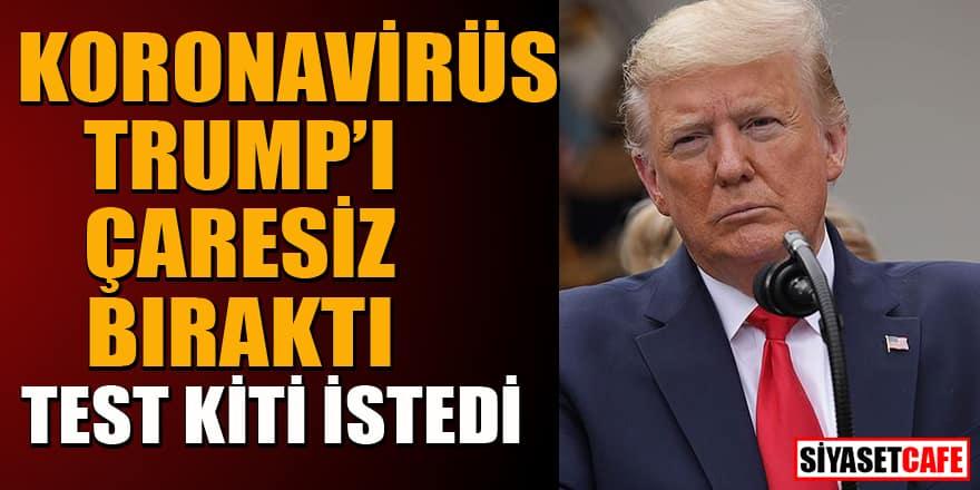 Trump'ın koronavirüs çaresizliği! Test kiti istedi