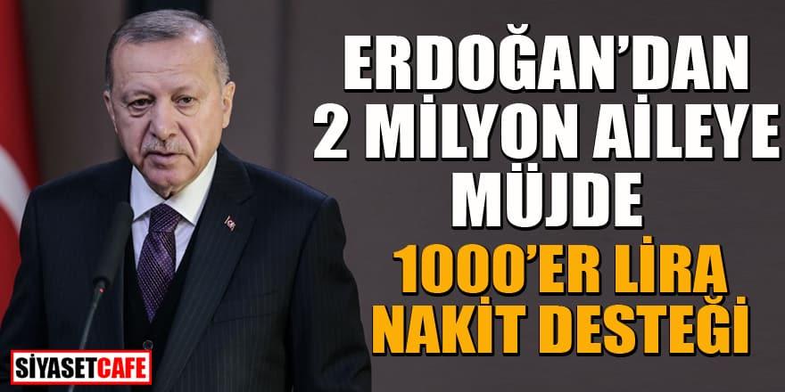 Erdoğan'dan 2 milyon aileye müjde: 1000'er TL nakit destek