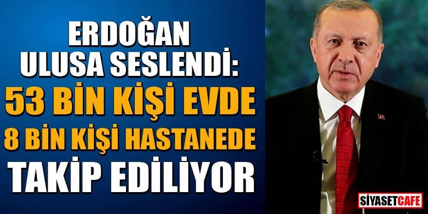 Erdoğan ulusa seslendi: Koronanın yayılmasını engellemek için ikazlara uyulmalı