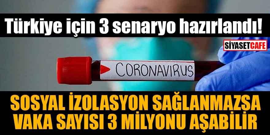 Türkiye için 3 senaryo hazırlandı! Sosyal izolasyon sağlanmazsa vaka sayısı 3 milyonu aşabilir