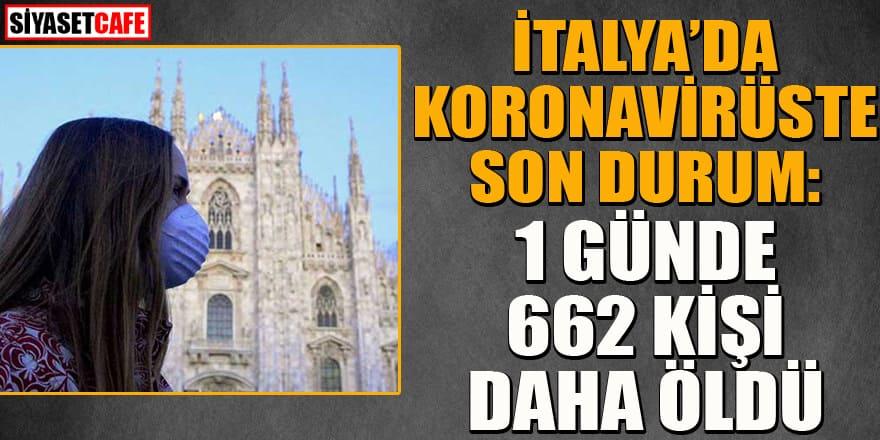 İtalya'da koronavirüste son durum: 1 günde 662 kişi öldü