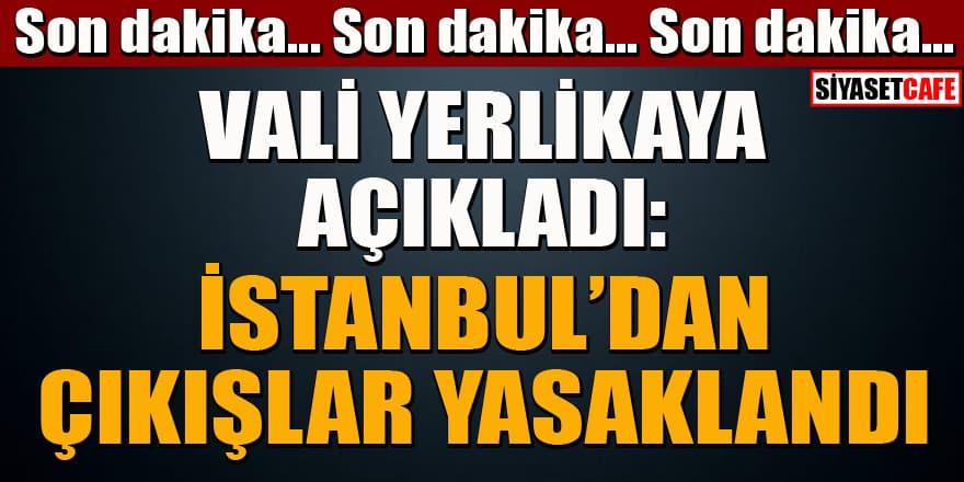 Son dakika! Vali Yerlikaya açıkladı: İstanbul'dan otobüsle çıkışlar yasaklandı