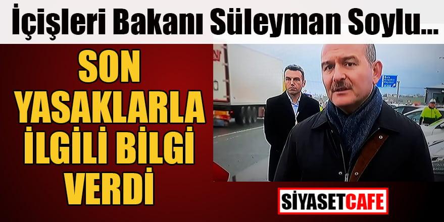 İçişleri Bakanı Süleyman Soylu son yasaklarla bilgi verdi