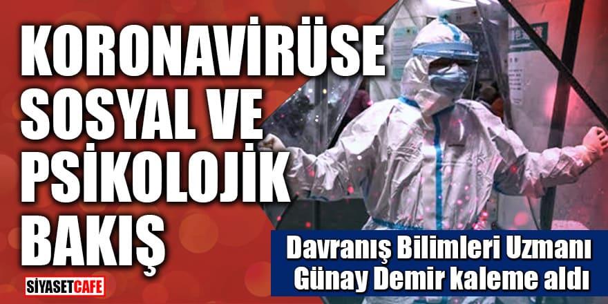 Davranış Bilimleri Uzmanı Günay Demir kaleme aldı: Koronavirüse sosyal ve psikolojik bakış