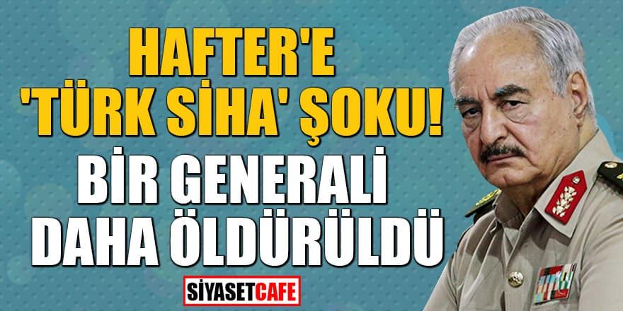 Hafter'e 'Türk SİHA' şoku! Bir Generali daha öldürüldü