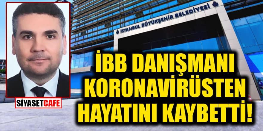 İBB danışmanı koronavirüsten hayatını kaybetti