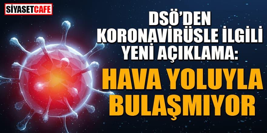DSÖ'den yeni 'koronavirüs' açıklaması: Virüs hava yolu ile geçmiyor