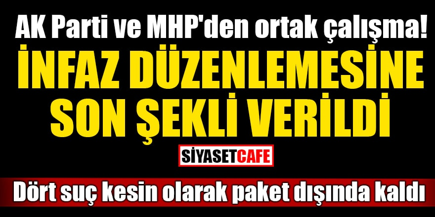 AK Parti ve MHP'den ortak çalışma! İnfaz düzenlemesine son şekli verildi
