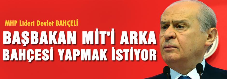 'Başbakan, MİT'i arka bahçesi yapmak istiyor'