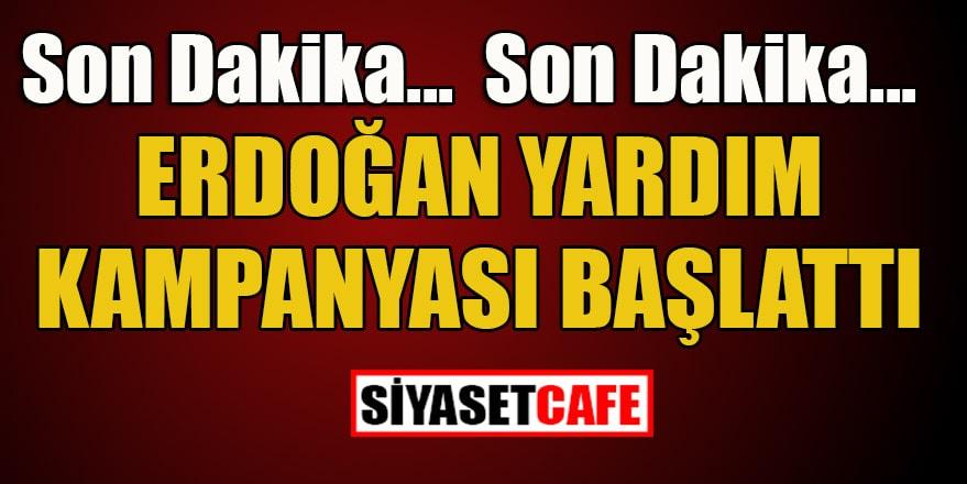 Erdoğan yardım kampanyası başlattı
