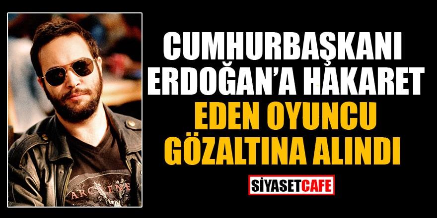 Cumhurbaşkanı Erdoğan'a hakaret eden oyuncu ve yazar Ata Egemen Çakıl gözaltına alındı