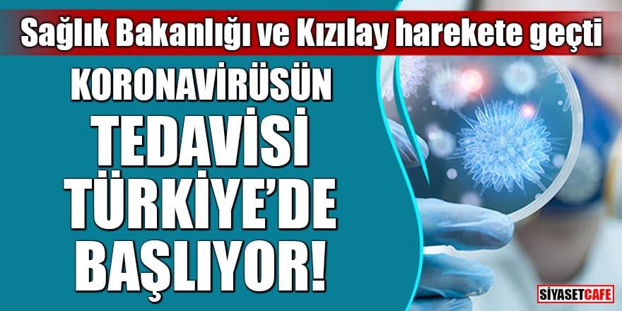 Sağlık Bakanlığı ve Kızılay harekete geçti! Koronavirüsün tedavisi Türkiye'de başlıyor