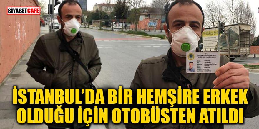 İlginç iddia: İstanbul'da bir hemşire, erkek olduğu için otobüsten atıldı