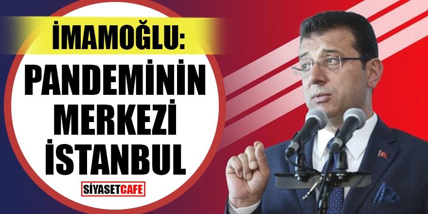 İmamoğlu'ndan flaş açıklama: 'Pandeminin Türkiye'deki merkezi İstanbul'