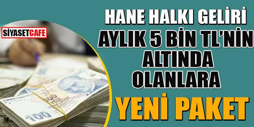 Hane halkı geliri aylık 5 bin lira altında olanlara yeni destek paketi