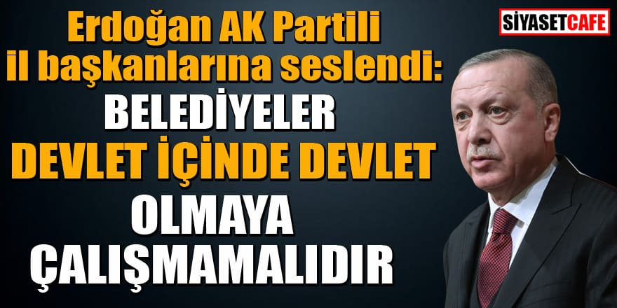 Erdoğan, AK Parti il başkanlarına seslendi