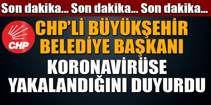 CHP'li Büyükşehir belediye başkanı koronaya yakalandığını duyurdu