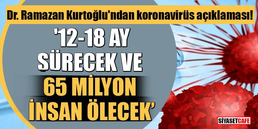 Dr. Ramazan Kurtoğlu'ndan koronavirüs açıklaması: '12-18 ay sürecek ve 65 milyon insan ölecek'