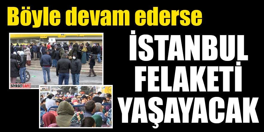 Böyle devam ederse İstanbul felaketi yaşayacak