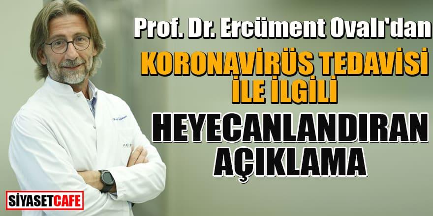 Prof. Dr. Ercüment Ovalı'dan korona tedavisi hakkında heyecanlandıran açıklama