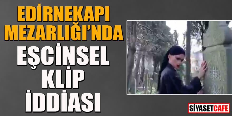 Edirnekapı Mezarlığı'nda eşcinsel klip iddiası!