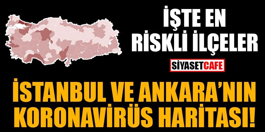 İstanbul ve Ankara'nın koronavirüs haritası! İşte en riskli ilçeler