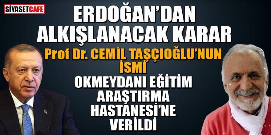 Cumhurbaşkanı Erdoğan'dan alkışlanacak karar: Cemil Taşçıoğlu'nun ismi Okmeydanı hastanesine verildi