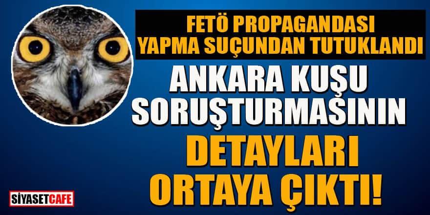 FETÖ'den tutuklanan Ankara Kuşu'nun soruşturmasının detayları ortaya çıktı!