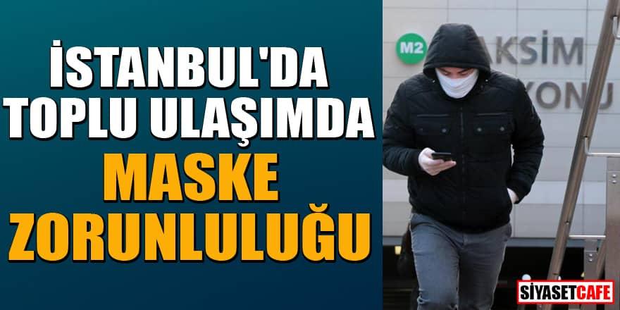 İstanbul'da toplu ulaşım araçlarında maskesiz yolculuk yapılamayacak