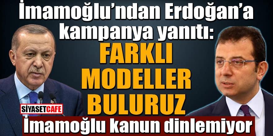 İmamoğlu'ndan Erdoğan'a kampanya yanıtı: Farklı yöntemler buluruz