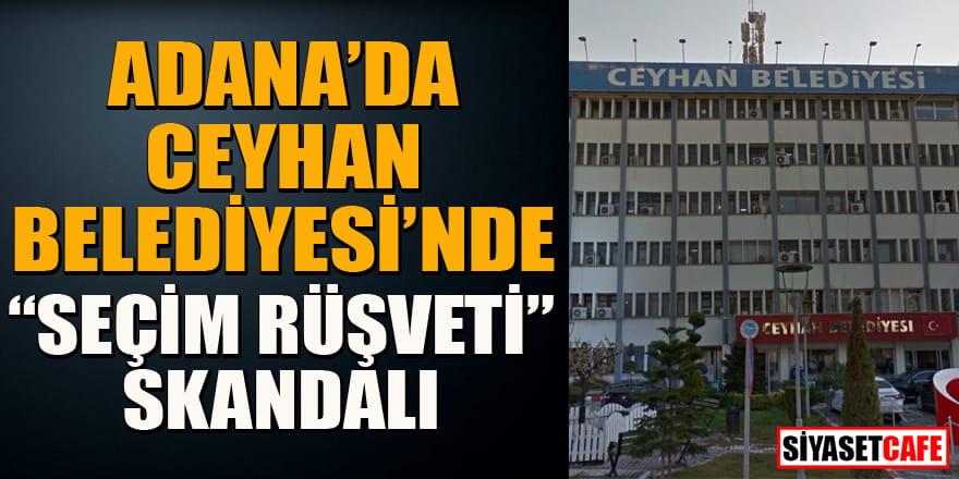 Ceyhan Belediyesi'nde başkan seçiminde rüsvet skandalı