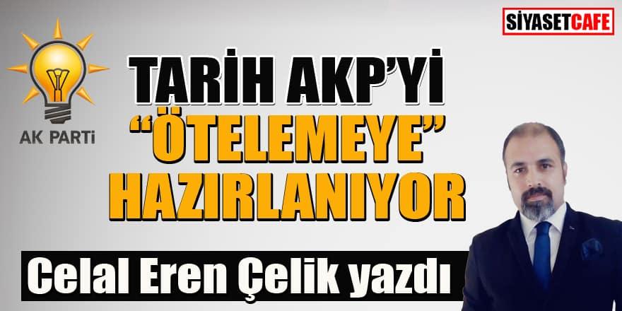 Celal Eren Çelik yazdı... Tarih AKP'yi ötelemeye hazırlanıyor