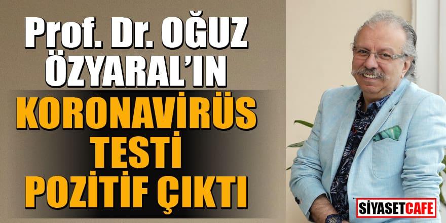 Üzen haber! Prof. Oğuz Özyaral'ın koronavirüs testi pozitif çıktı!