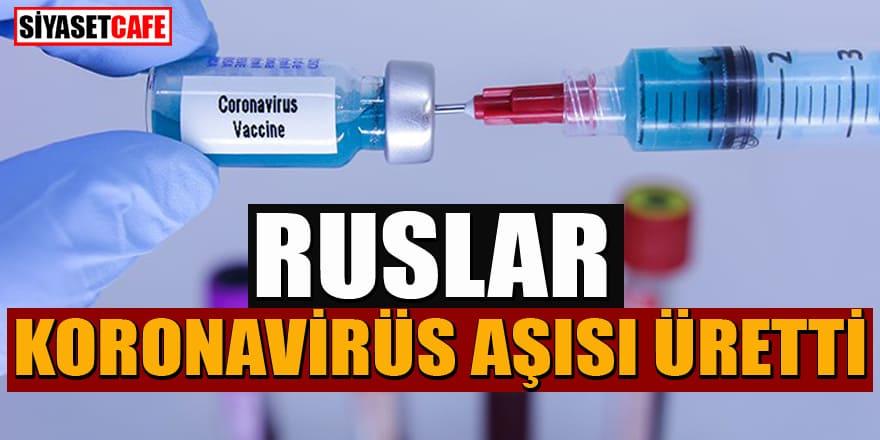 Ruslar koronavirüs aşısı üretti