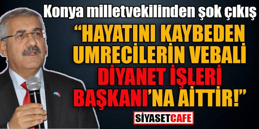 Konya milletvekili: Hayatını kaybeden umrecilerin vebali Diyanet İşleri Başkanı'na aittir