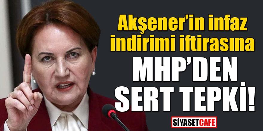 Akşener'in infaz indirimi iftirasına MHP'den sert tepki!