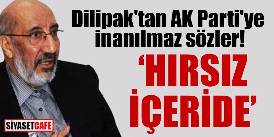 Dilipak'tan AK Parti'ye inanılmaz sözler: Hırsız içeride