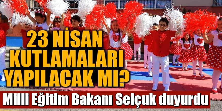 Milli Eğitim Bakanı Ziya Selçuk duyurdu: 23 Nisan kutlamaları yapılacak mı?