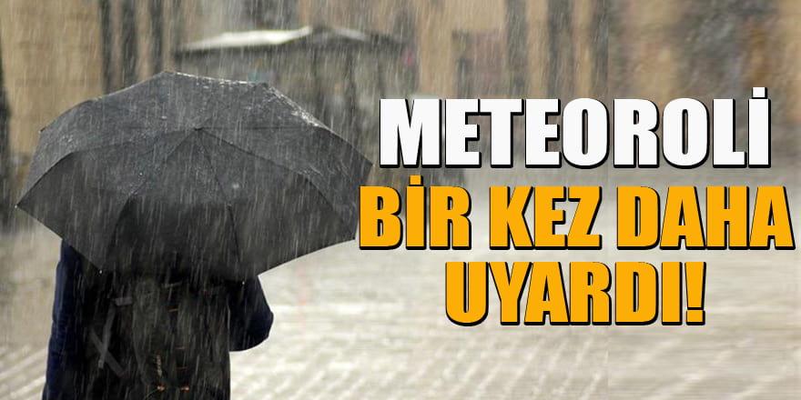 Meteoroloji o illeri bir kez daha uyardı!